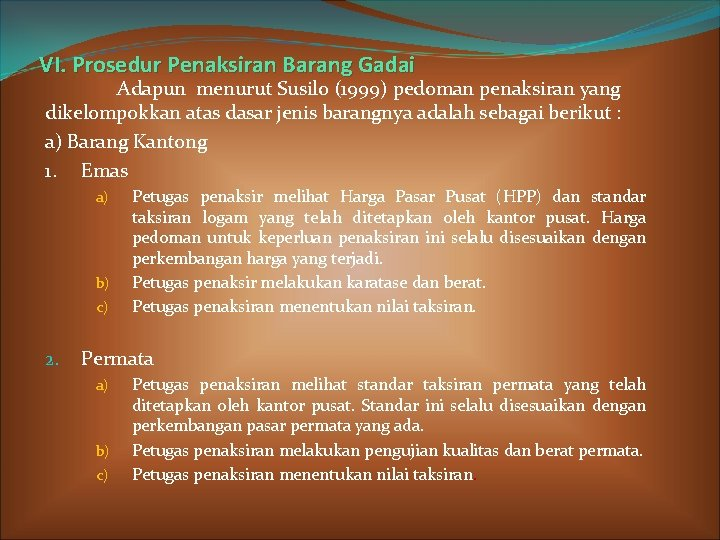 VI. Prosedur Penaksiran Barang Gadai Adapun menurut Susilo (1999) pedoman penaksiran yang dikelompokkan atas
