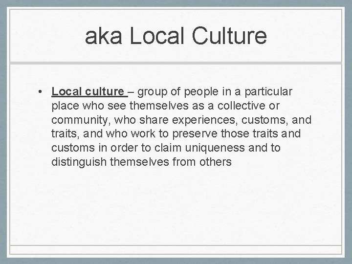 aka Local Culture • Local culture – group of people in a particular place