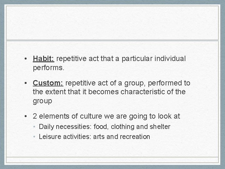 • Habit: repetitive act that a particular individual performs. • Custom: repetitive act