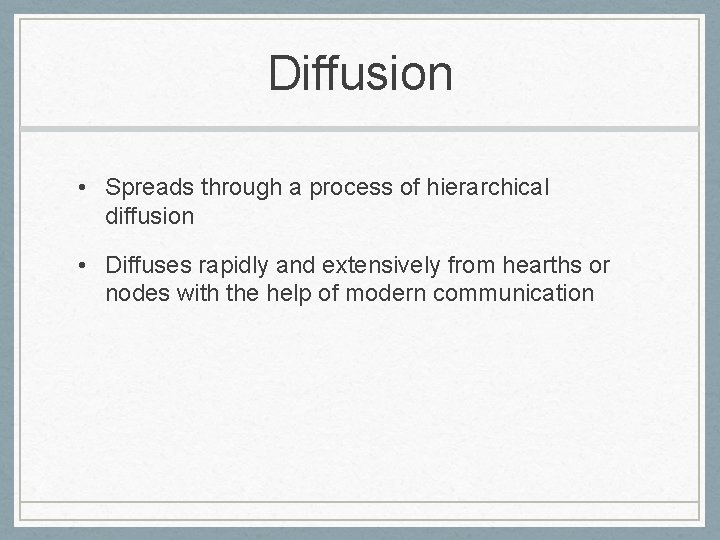 Diffusion • Spreads through a process of hierarchical diffusion • Diffuses rapidly and extensively
