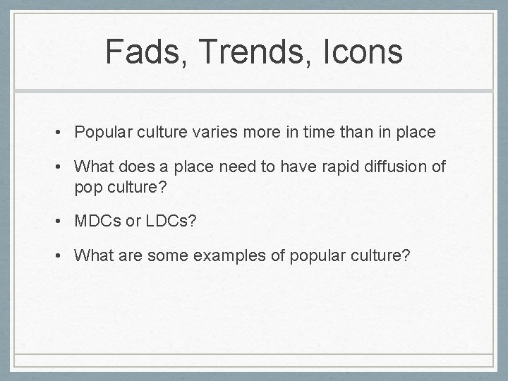Fads, Trends, Icons • Popular culture varies more in time than in place •
