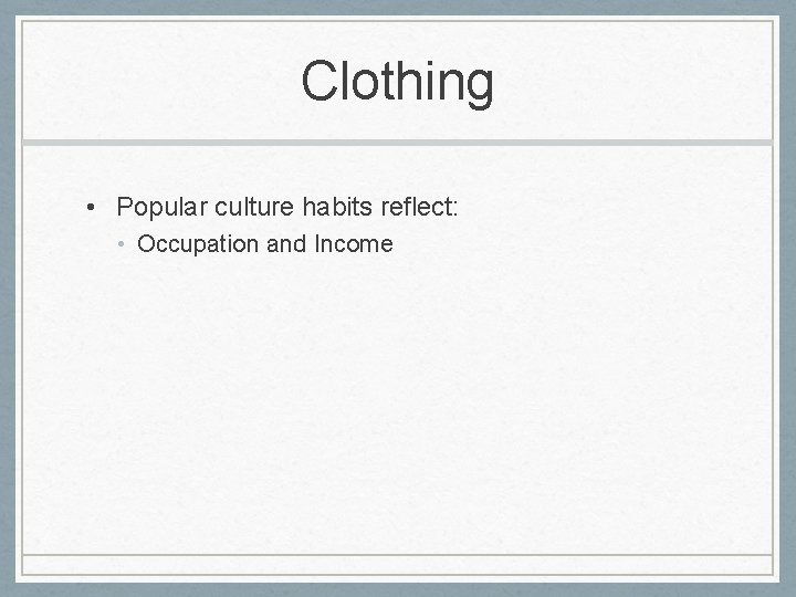 Clothing • Popular culture habits reflect: • Occupation and Income
