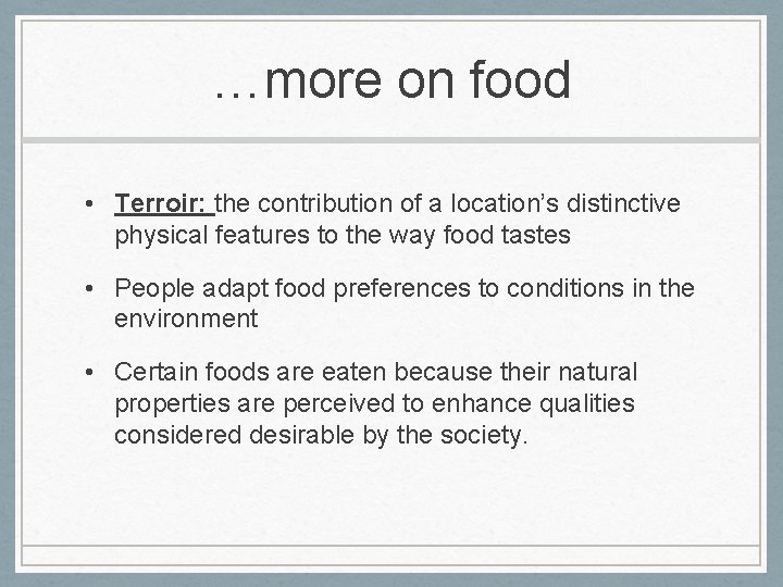 …more on food • Terroir: the contribution of a location's distinctive physical features to