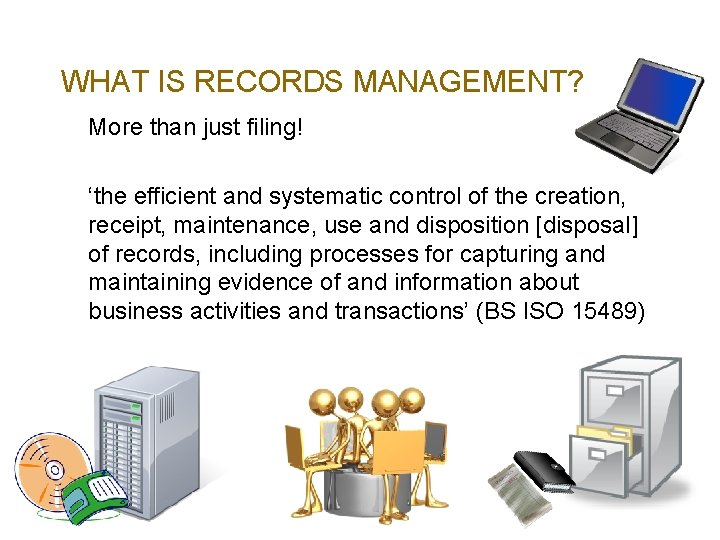 WHAT IS RECORDS MANAGEMENT? More than just filing! 'the efficient and systematic control of