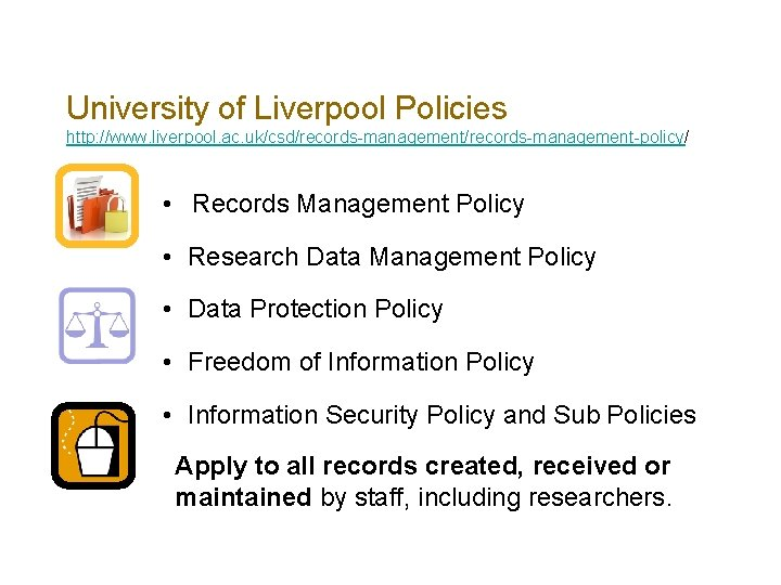University of Liverpool Policies http: //www. liverpool. ac. uk/csd/records-management-policy/ • Records Management Policy •