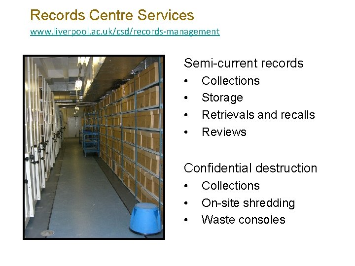 Records Centre Services www. liverpool. ac. uk/csd/records-management Semi-current records • • Collections Storage Retrievals