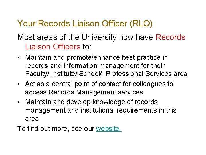Your Records Liaison Officer (RLO) Most areas of the University now have Records Liaison