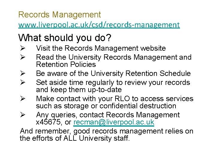 Records Management www. liverpool. ac. uk/csd/records-management What should you do? Ø Ø Visit the