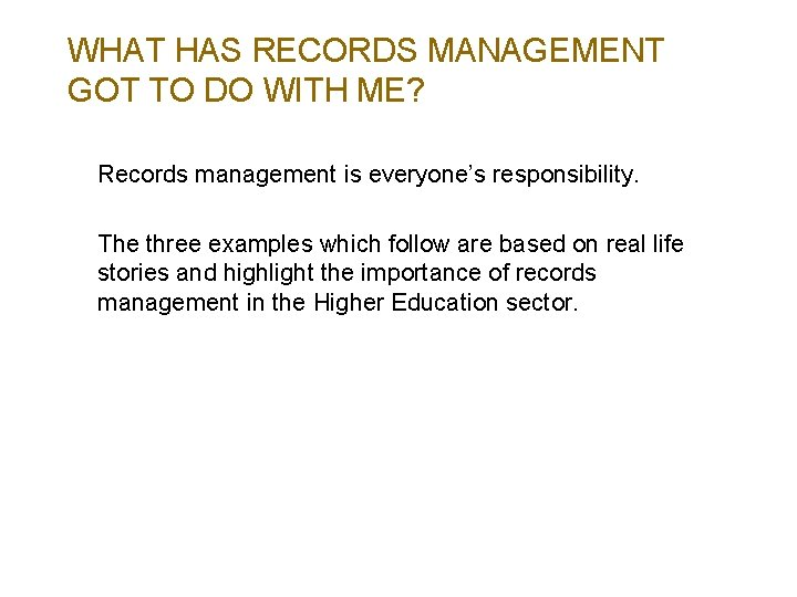 WHAT HAS RECORDS MANAGEMENT GOT TO DO WITH ME? Records management is everyone's responsibility.