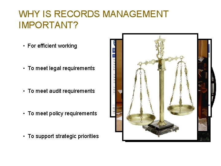 WHY IS RECORDS MANAGEMENT IMPORTANT? • For efficient working • To meet legal requirements