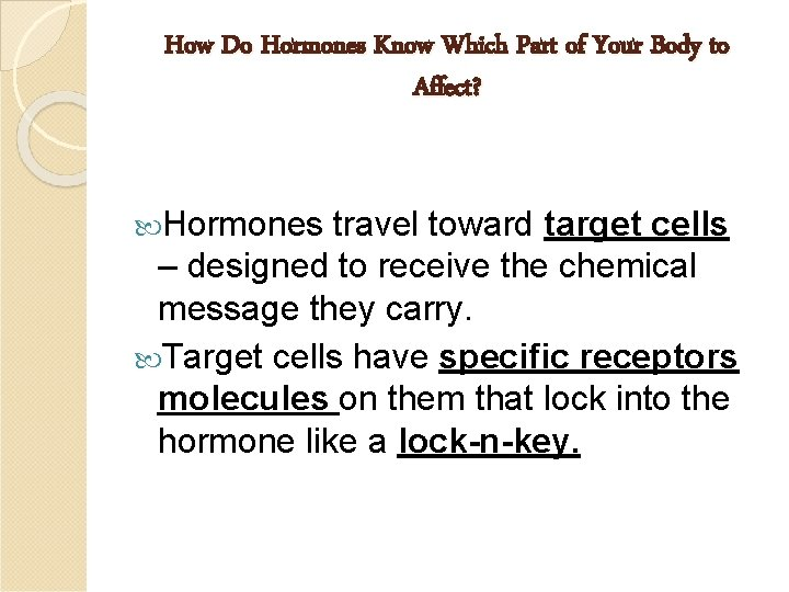 How Do Hormones Know Which Part of Your Body to Affect? Hormones travel toward