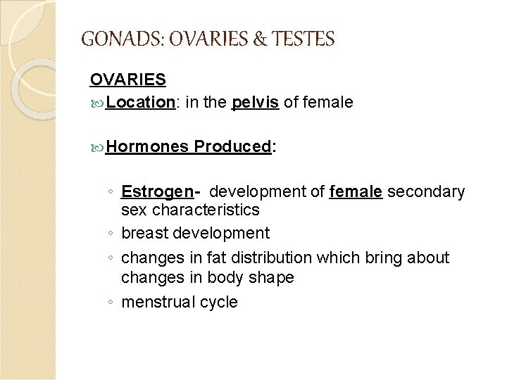 GONADS: OVARIES & TESTES OVARIES Location: in the pelvis of female Hormones Produced: ◦