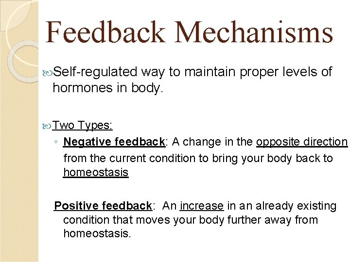 Feedback Mechanisms Self-regulated way to maintain proper levels of hormones in body. Two Types: