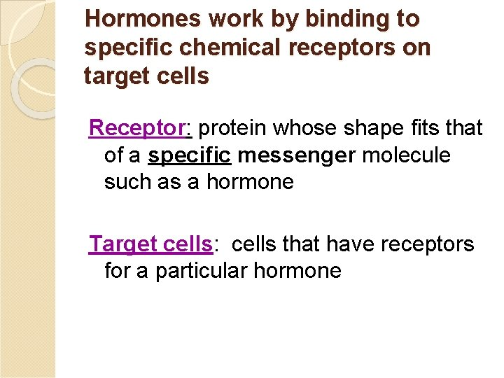 Hormones work by binding to specific chemical receptors on target cells Receptor: protein whose