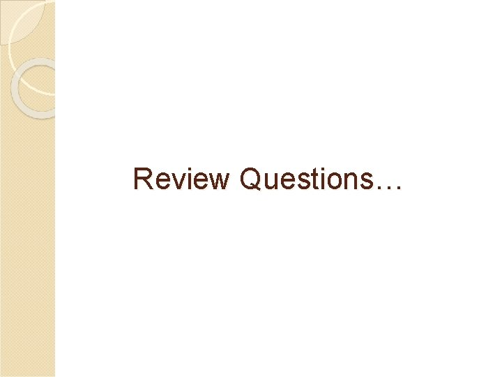 Review Questions…
