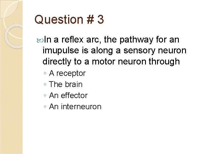 Question # 3 In a reflex arc, the pathway for an imupulse is along
