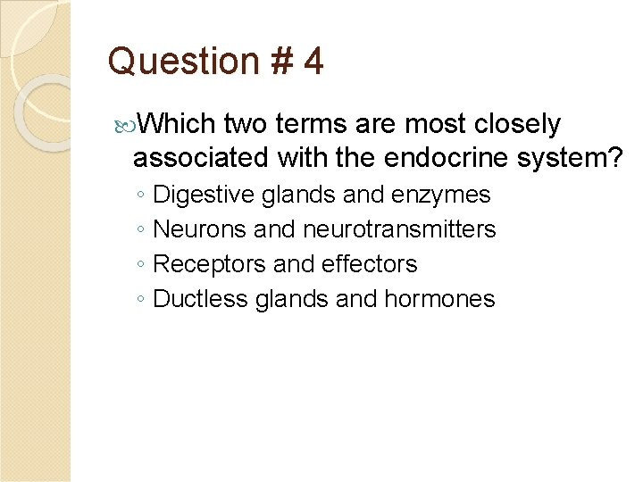 Question # 4 Which two terms are most closely associated with the endocrine system?