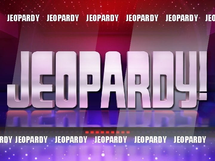 JEOPARDY JEOPARDY JEOPARDY JEOPARDY