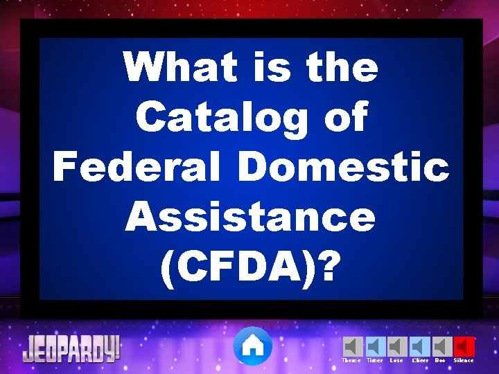 What is the Catalog of Federal Domestic Assistance (CFDA)? Theme Timer Lose Cheer Boo