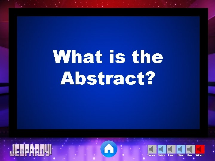 What is the Abstract? Theme Timer Lose Cheer Boo Silence