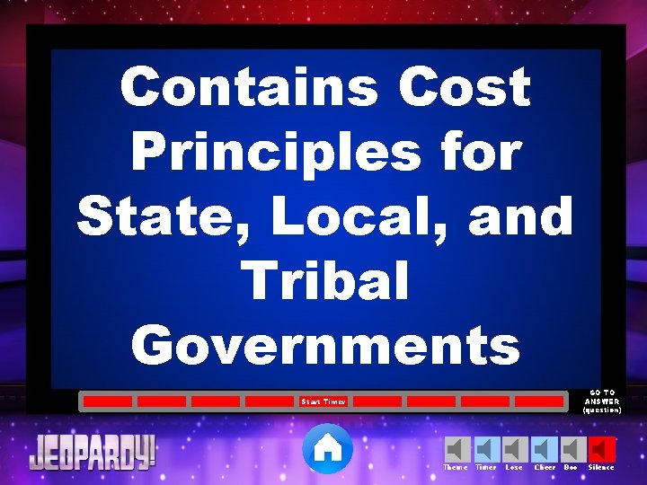 Contains Cost Principles for State, Local, and Tribal Governments GO TO ANSWER (question) Start