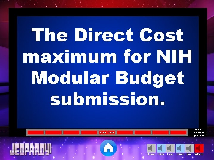 The Direct Cost maximum for NIH Modular Budget submission. GO TO ANSWER (question) Start