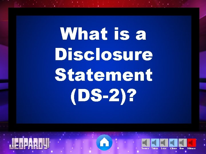 What is a Disclosure Statement (DS-2)? Theme Timer Lose Cheer Boo Silence