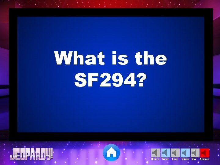What is the SF 294? Theme Timer Lose Cheer Boo Silence