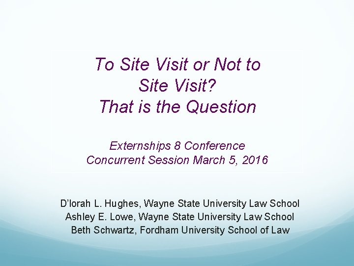 To Site Visit or Not to Site Visit? That is the Question Externships 8