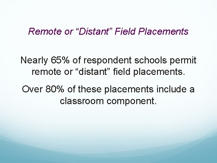 """Remote or """"Distant"""" Field Placements Nearly 65% of respondent schools permit remote or """"distant"""""""