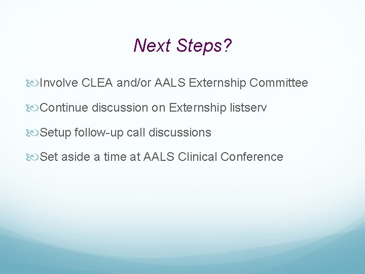 Next Steps? Involve CLEA and/or AALS Externship Committee Continue discussion on Externship listserv Setup
