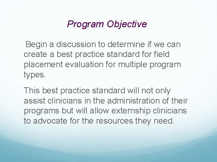 Program Objective Begin a discussion to determine if we can create a best practice