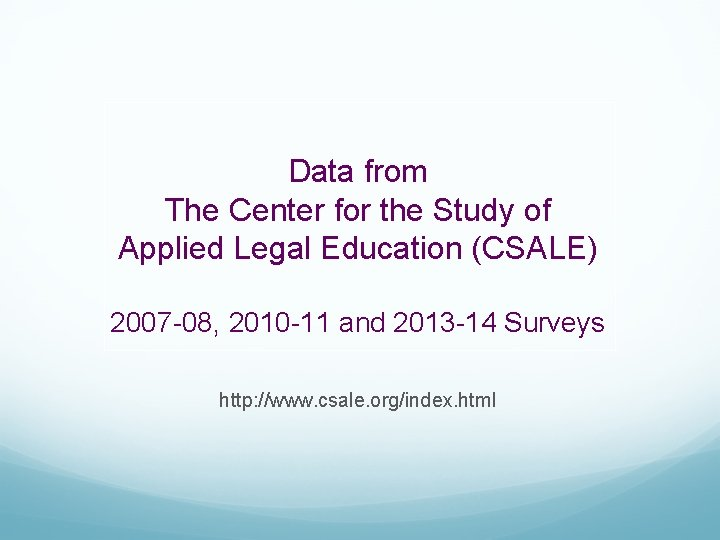 Data from The Center for the Study of Applied Legal Education (CSALE) 2007 -08,