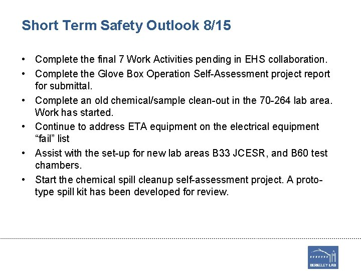 Short Term Safety Outlook 8/15 • Complete the final 7 Work Activities pending in