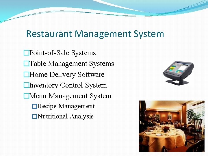 Restaurant Management System �Point-of-Sale Systems �Table Management Systems �Home Delivery Software �Inventory Control System
