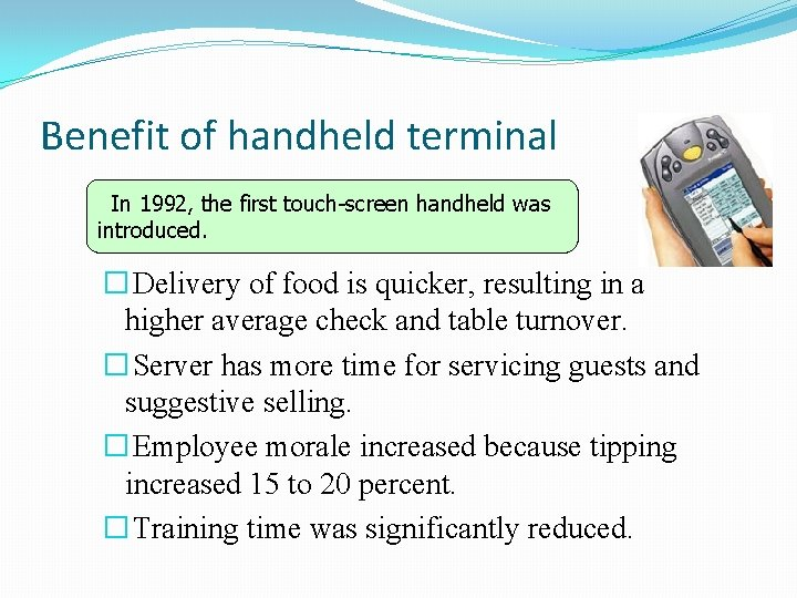Benefit of handheld terminal In 1992, the first touch-screen handheld was introduced. � Delivery