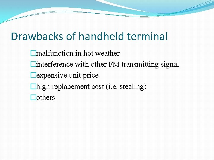 Drawbacks of handheld terminal �malfunction in hot weather �interference with other FM transmitting signal