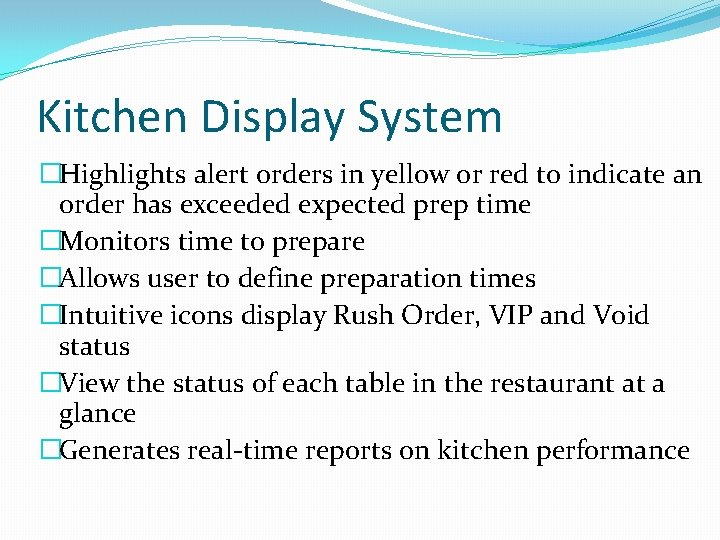 Kitchen Display System �Highlights alert orders in yellow or red to indicate an order