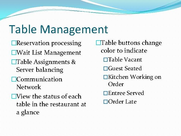 Table Management �Reservation processing �Wait List Management �Table Assignments & Server balancing �Communication Network
