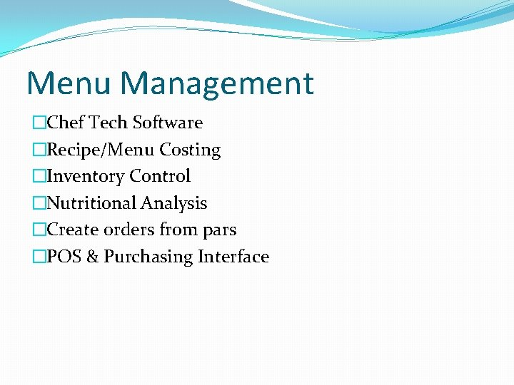 Menu Management �Chef Tech Software �Recipe/Menu Costing �Inventory Control �Nutritional Analysis �Create orders from