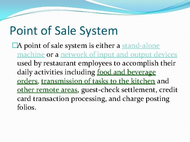 Point of Sale System �A point of sale system is either a stand-alone machine