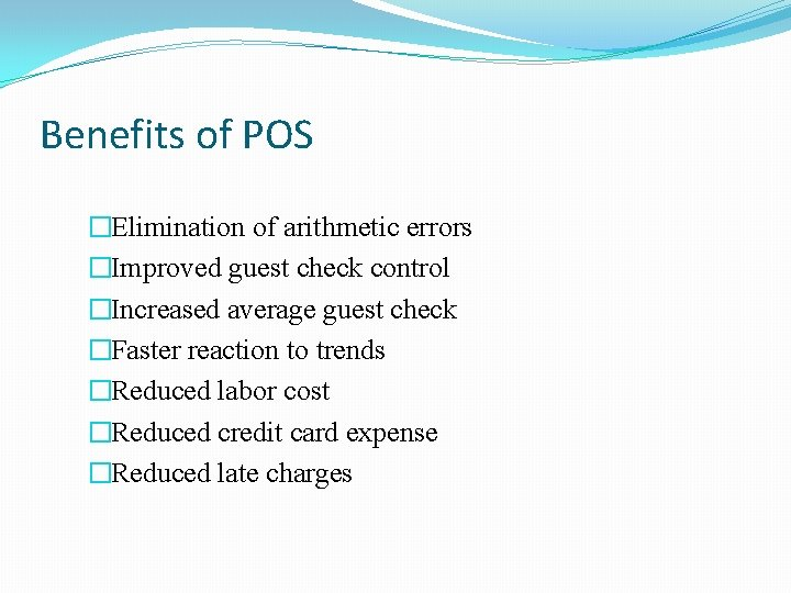 Benefits of POS �Elimination of arithmetic errors �Improved guest check control �Increased average guest
