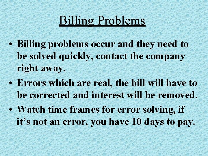 Billing Problems • Billing problems occur and they need to be solved quickly, contact