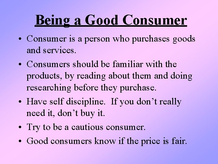 Being a Good Consumer • Consumer is a person who purchases goods and services.