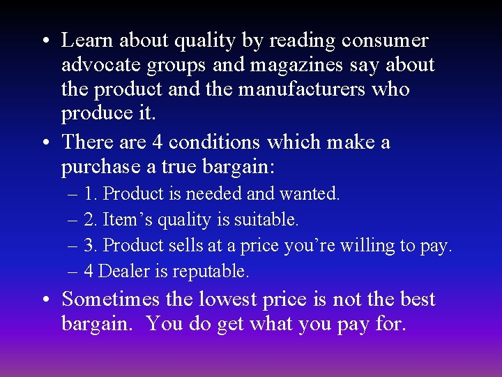 • Learn about quality by reading consumer advocate groups and magazines say about
