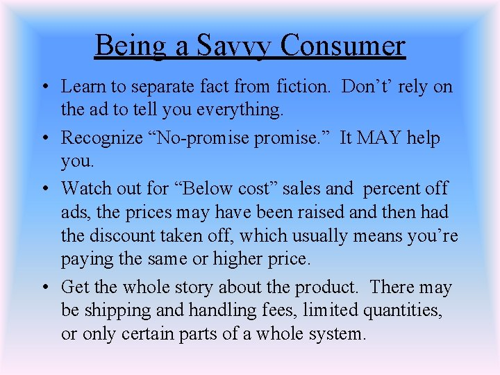 Being a Savvy Consumer • Learn to separate fact from fiction. Don't' rely on