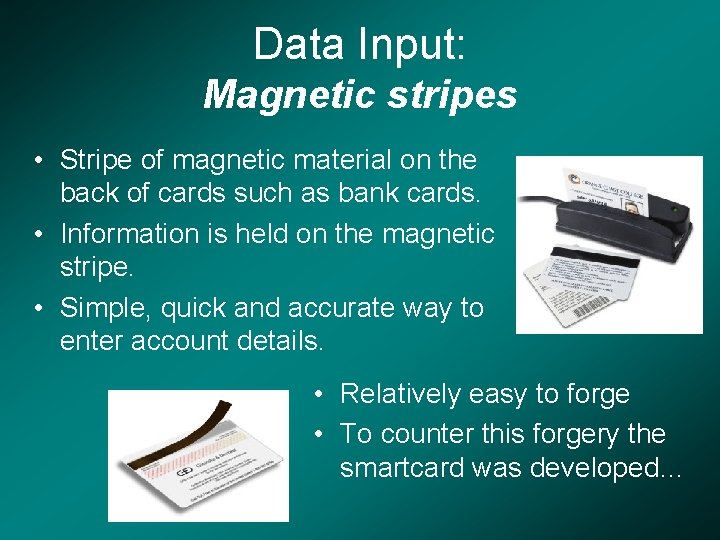 Data Input: Magnetic stripes • Stripe of magnetic material on the back of cards