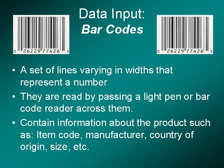 Data Input: Bar Codes • A set of lines varying in widths that represent