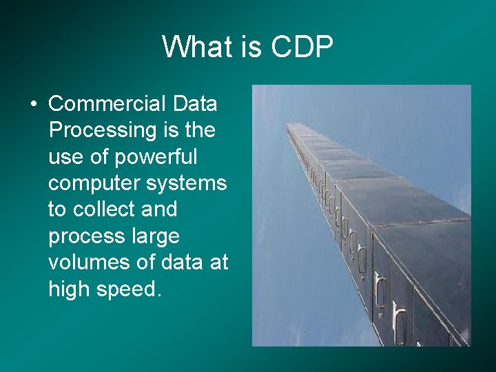 What is CDP • Commercial Data Processing is the use of powerful computer systems