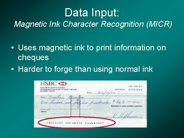 Data Input: Magnetic Ink Character Recognition (MICR) • Uses magnetic ink to print information